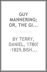 Guy Mannering; or, The Gipsey's prophesy. A musical play in three acts. Also the stage business, cast of characters ... etc