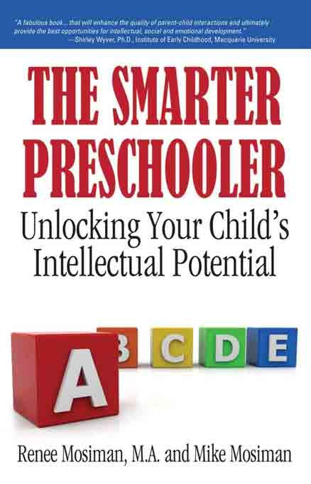 The Smarter Preschooler: Unlocking Your Child's Intellectual Potential By: Renee Mosiman
