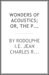Wonders of acoustics; or, The phenomena of sound