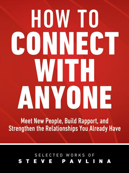 How to Connect with Anyone - Meet New People, Build Rapport, and Strengthen the Relationships You Already Have By: Steve Pavlina