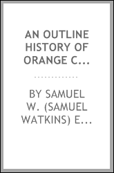 An outline history of Orange County : with an enumeration of the names of its towns, villages, rivers, creeks, lakes, ponds, mountains, hills and other known localities and their etymologies or historical reasons therefor ; together with local tradit
