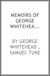 Memoirs of George Whitehead, a Minister of the Gospel in the Society of ...