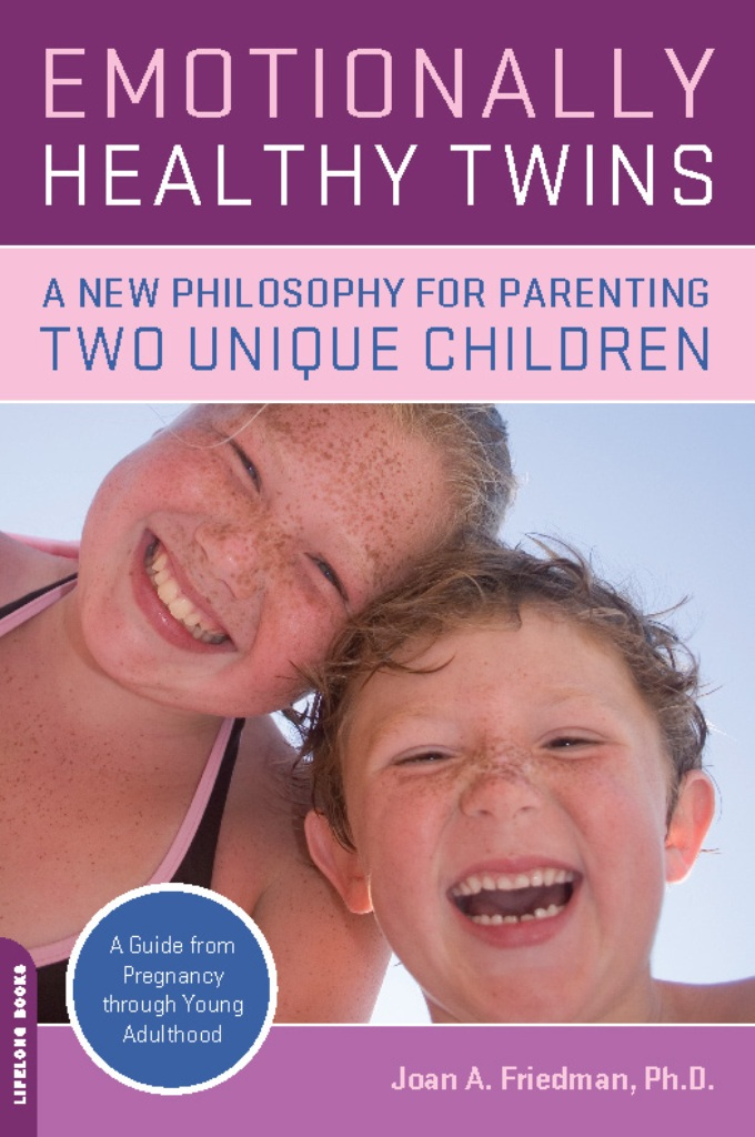 Emotionally Healthy Twins: A New Philosophy for Parenting Two Unique Children By: Joan Friedman