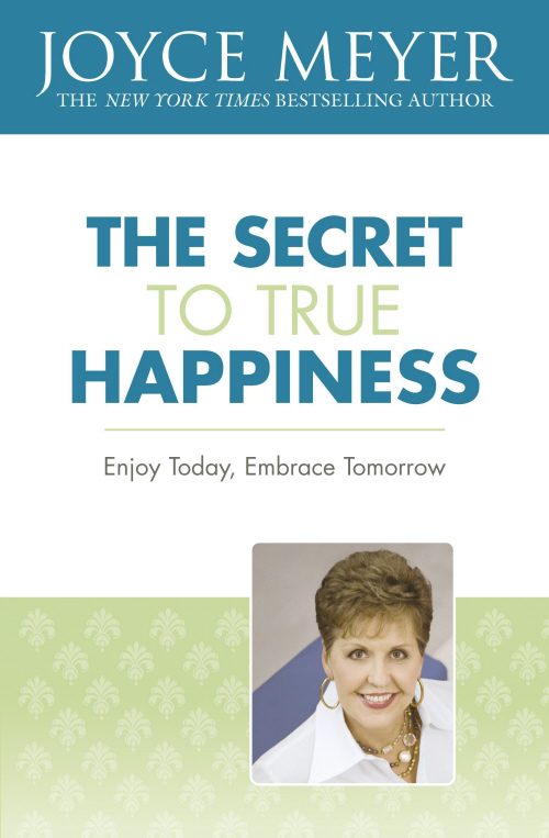 The Secret to True Happiness Enjoy Today, Embrace Tomorrow
