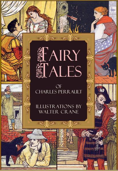 Fairy Tales of Charles Perrault (Illustrated by Walter Crane)