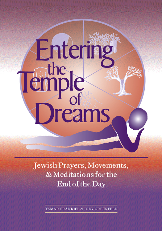 Entering the Temple of Dreams: Jewish Prayers, Movements, and Meditations for the End of the Day By: Tamar Frankiel, Judy Greenfeld
