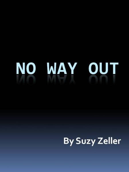 No Way Out By: Suzy Zeller