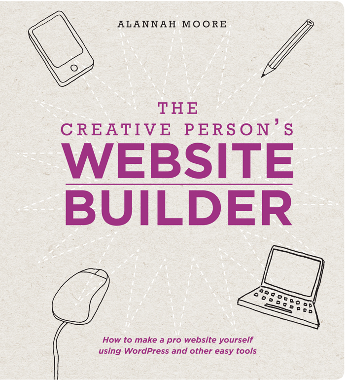 The Creative Person's Website Builder How to Make a Pro Website Yourself Using WordPress and Other Easy Tools