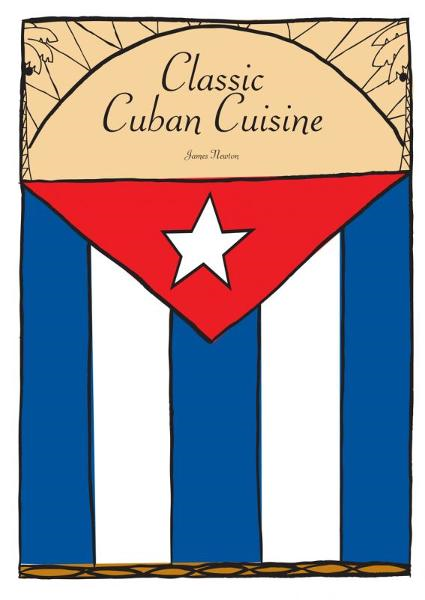 Classic Cuban Cuisine: Learn how to cook fantastic Cuban dishes