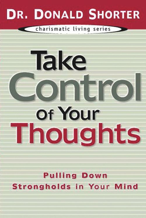 Take Control of Your Thoughts By: Donald Shorter