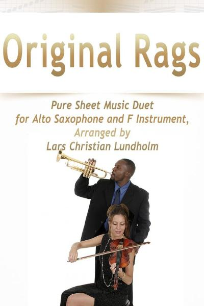 Original Rags Pure Sheet Music Duet for Alto Saxophone and F Instrument, Arranged by Lars Christian