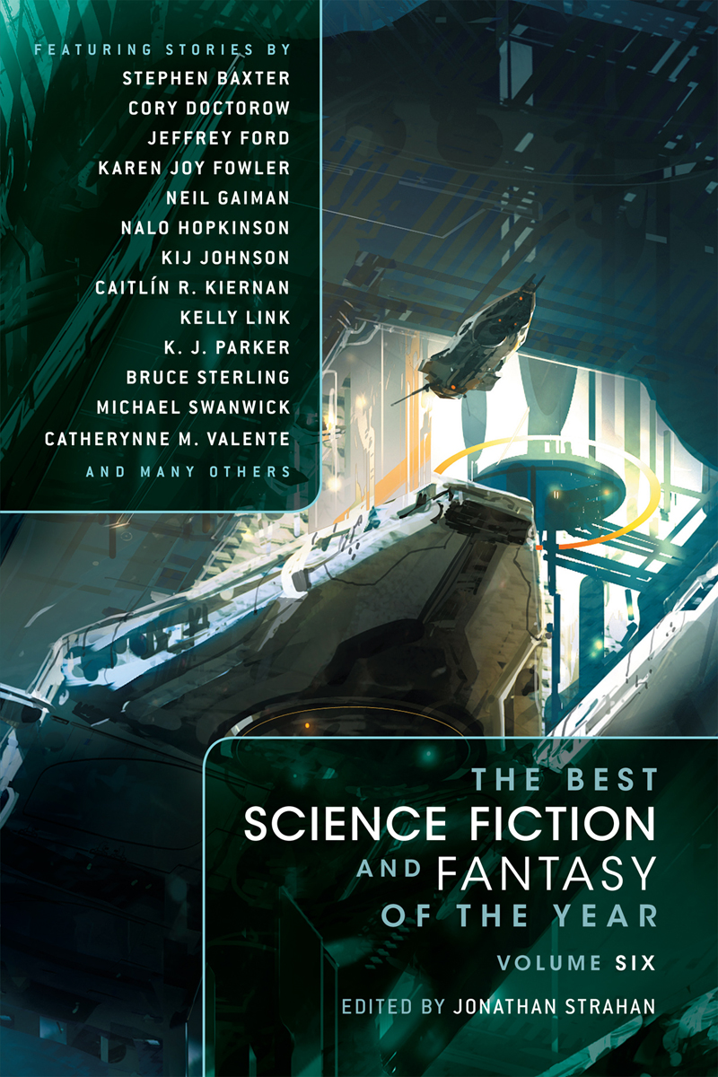 The Best Science Fiction and Fantasy of the Year Volume 6 By: Caitlin   R Kiernan ,Cory Doctorow,Jonathan  Strahan,Neil  Gaiman,Stephen  Baxter