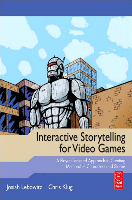 Interactive Storytelling for Video Games By: Chris Klug,Josiah Lebowitz