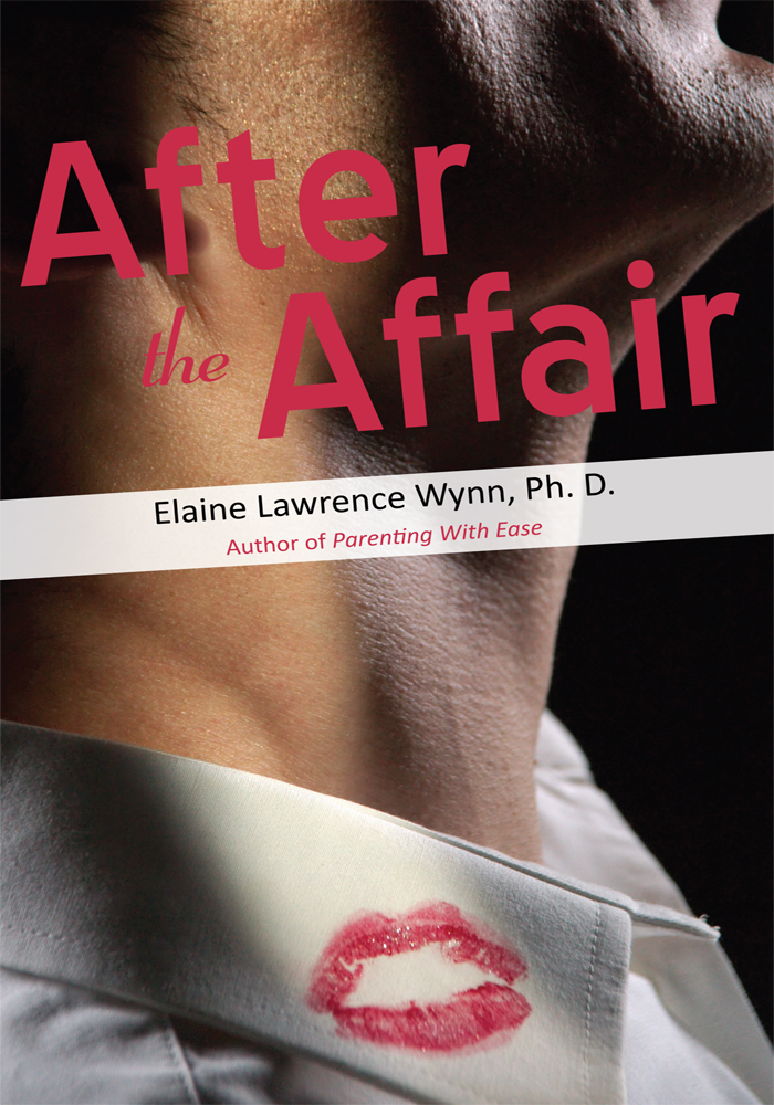 After the Affair By: Elaine Lawrence Wynn, Ph.D.