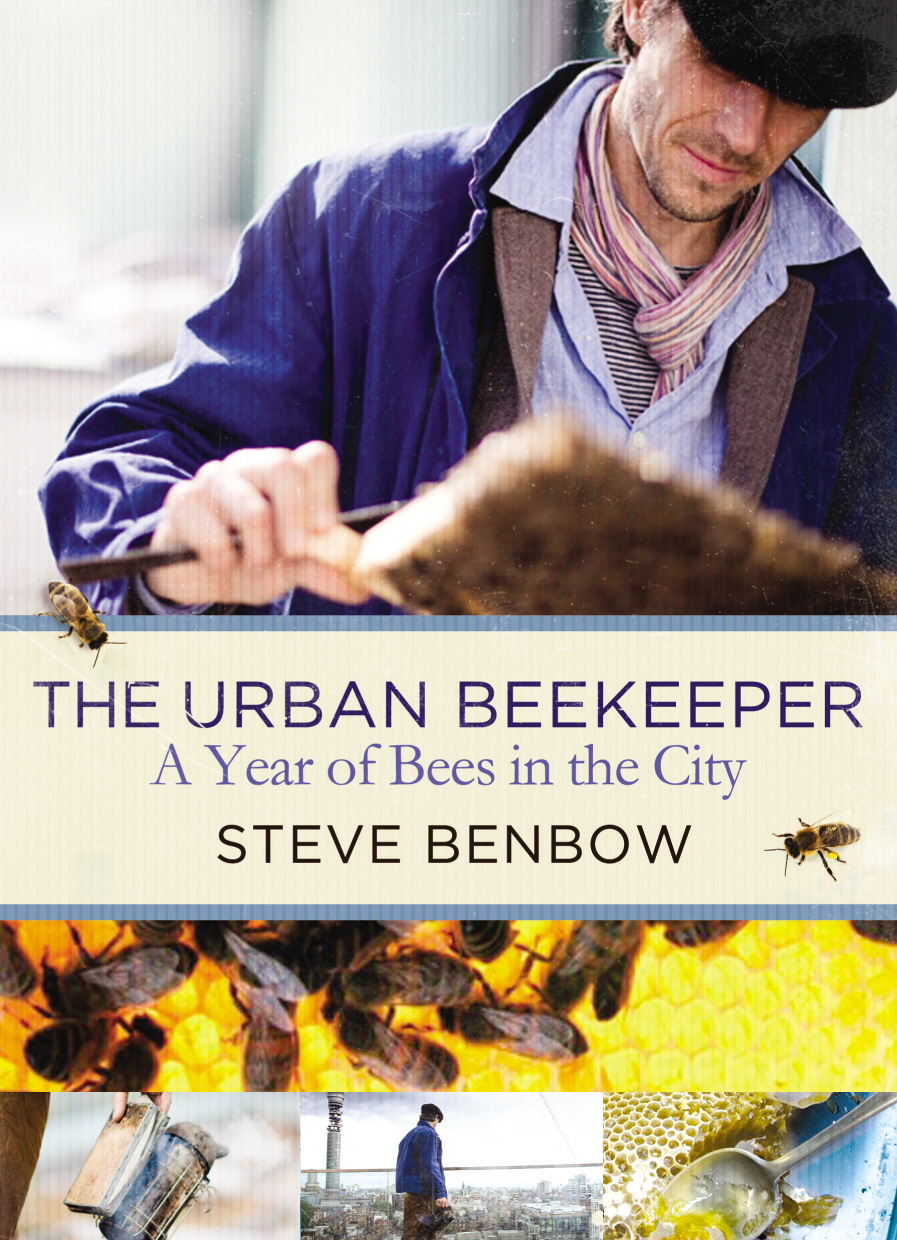 The Urban Beekeeper A Year of Bees in the City