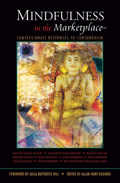 Mindfulness in the Marketplace: Compassionate Responses to Consumerism By: