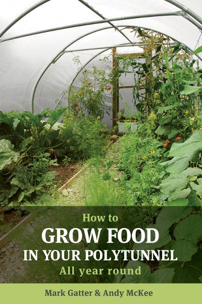 How to Grow Food in Your Polytunnel By: Andy McKee,Mark Gatter