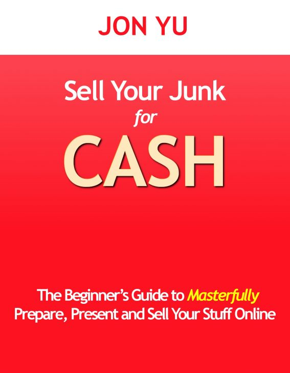 Sell Your Junk for Cash: The Beginner's Guide to Masterfully Prepare, Present and Sell Your Stuff Online
