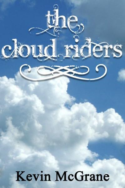 The Cloud Riders By: Kevin McGrane