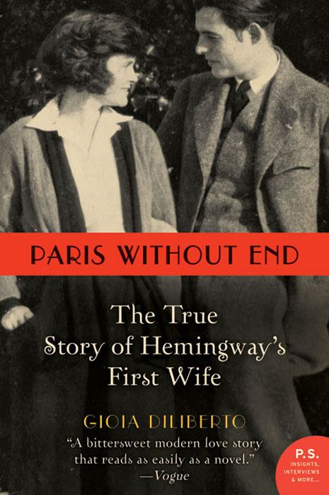 Paris Without End: The True Story of Hemingway's First Wife By: Gioia Diliberto