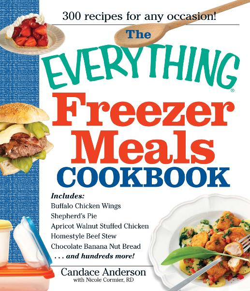 The Everything Freezer Meals Cookbook By: Anderson Candace,Nicole Cormier