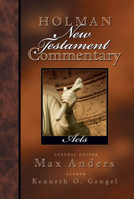 Holman New Testament Commentary - Acts By: Kenneth Gangel,Max Anders