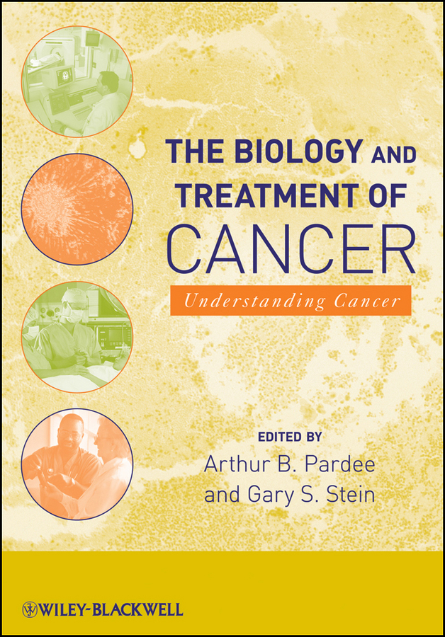 The Biology and Treatment of Cancer By: Arthur B. Pardee,Gary S. Stein