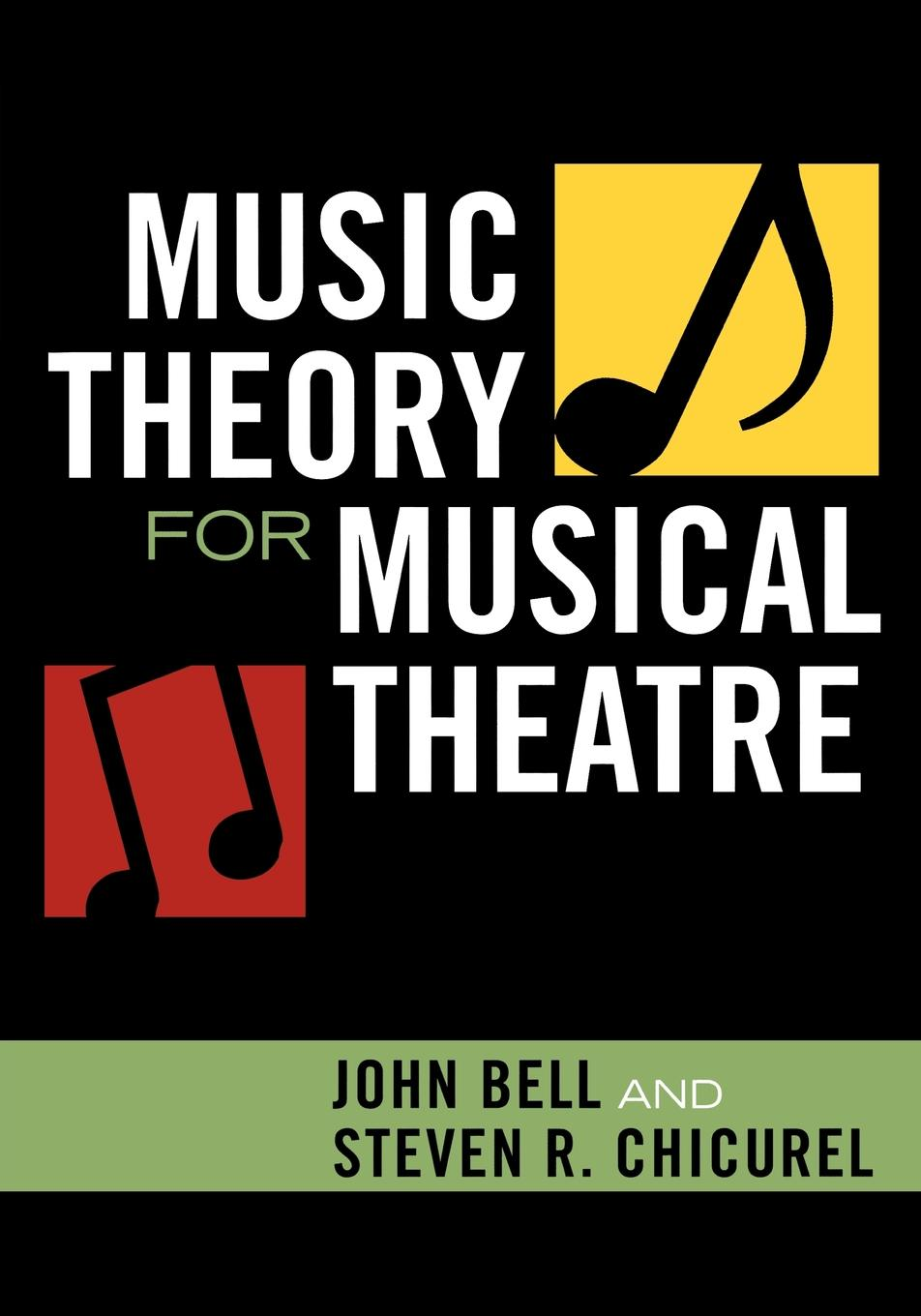 Music Theory for Musical Theatre By: John Bell,Steven R. Chicurel