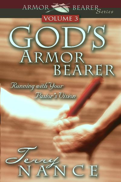 God's Armor Bearer Vol. 3: Running With Your Pastor's Vision By: Terry Nance