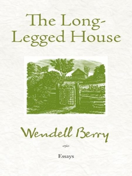 The Long-Legged House By: Wendell Berry