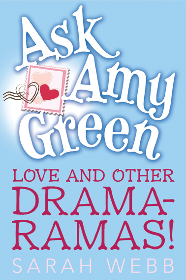 Ask Amy Green: Love and Other Drama-Ramas! By: Sarah Webb