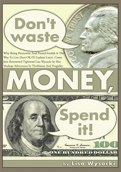 Don't Waste Money, Spend it!