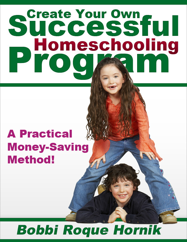 Create Your Own Successful Homeschooling Program: A Practical Money-Saving Method for Designing Lessons, Worksheets, Projects, Assessment, and Even Your Own Homeschooling Curriculum!