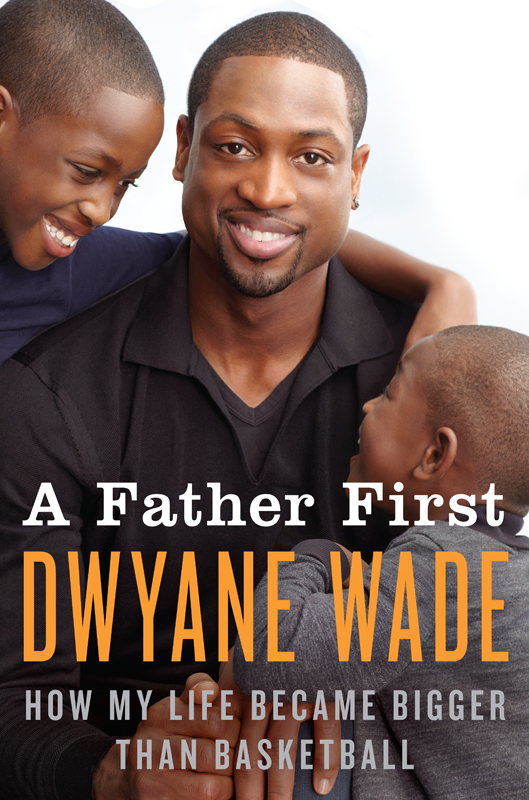 A Father First: How My Life Became Bigger Than Basketball By: Dwyane Wade
