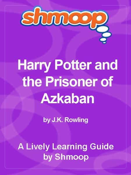 Shmoop Bestsellers Guide: Harry Potter and the Prisoner of Azkaban By: Shmoop