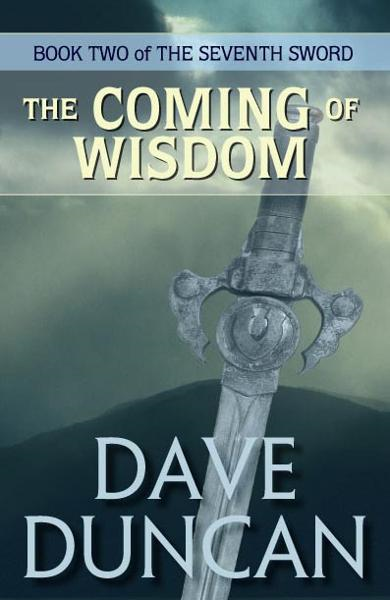 The Coming of Wisdom By: Dave Duncan