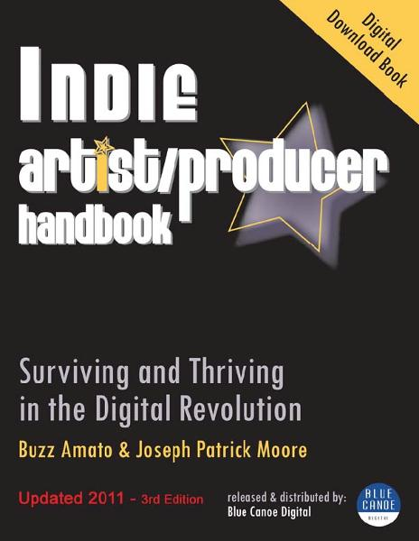 Indie Artist Producer Handbook: Surviving and Thriving in the Digital Revolution
