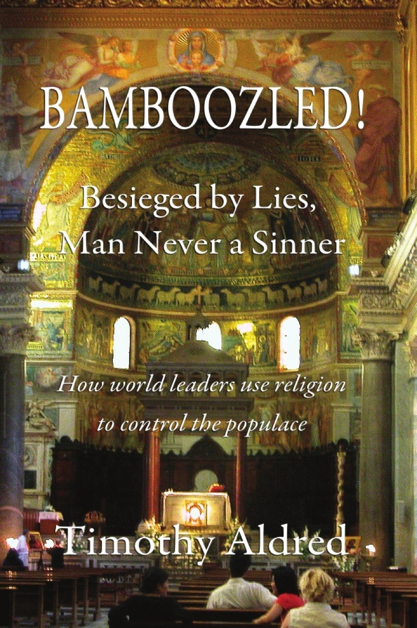 Bamboozled! Besieged by Lies, Man Never a Sinner By: Timothy Aldred