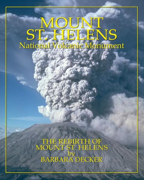 Mount St. Helens: The Rebirth of Mount St. Helens By: Barbara Decker