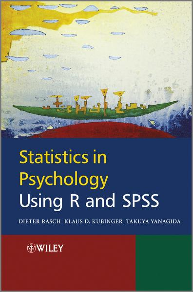 Statistics in Psychology Using R and SPSS By: Dieter Rasch,Klaus Kubinger,Takuya Yanagida