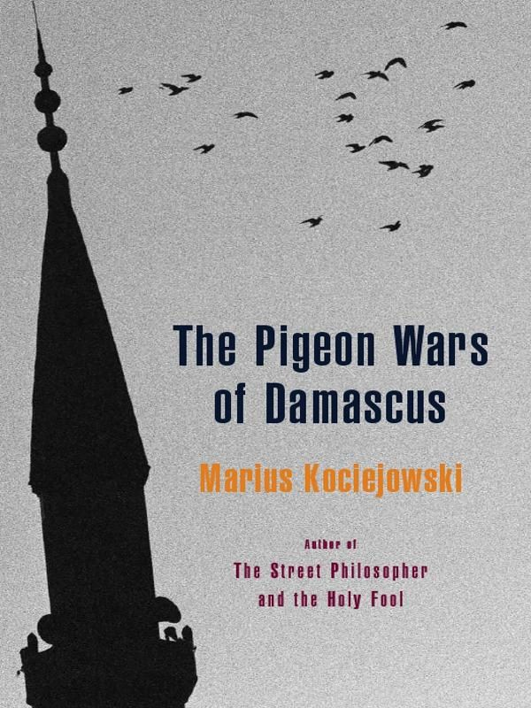Pigeon Wars Of Damascus  The By: Marius Kociejowski