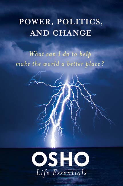 Power, Politics, and Change By: Osho