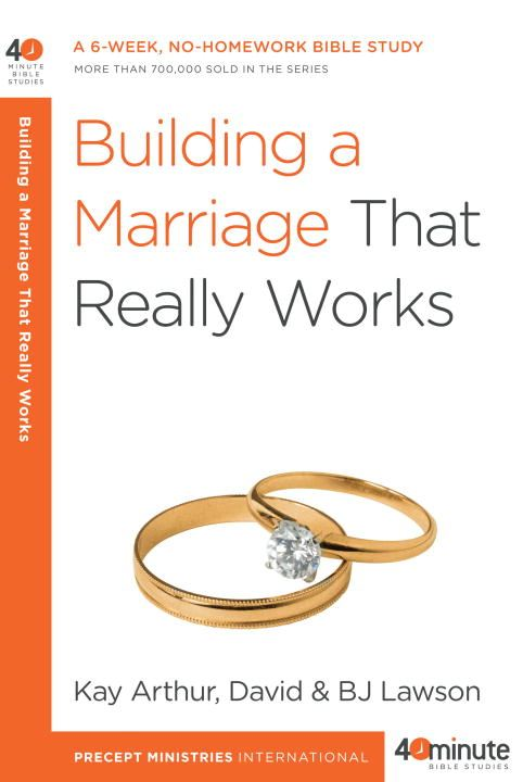 Building a Marriage That Really Works By: BJ Lawson,David Lawson,Kay Arthur