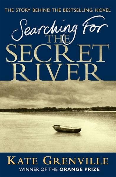 Searching For The Secret River: The Story Behind the Bestselling Novel By: Kate Grenville