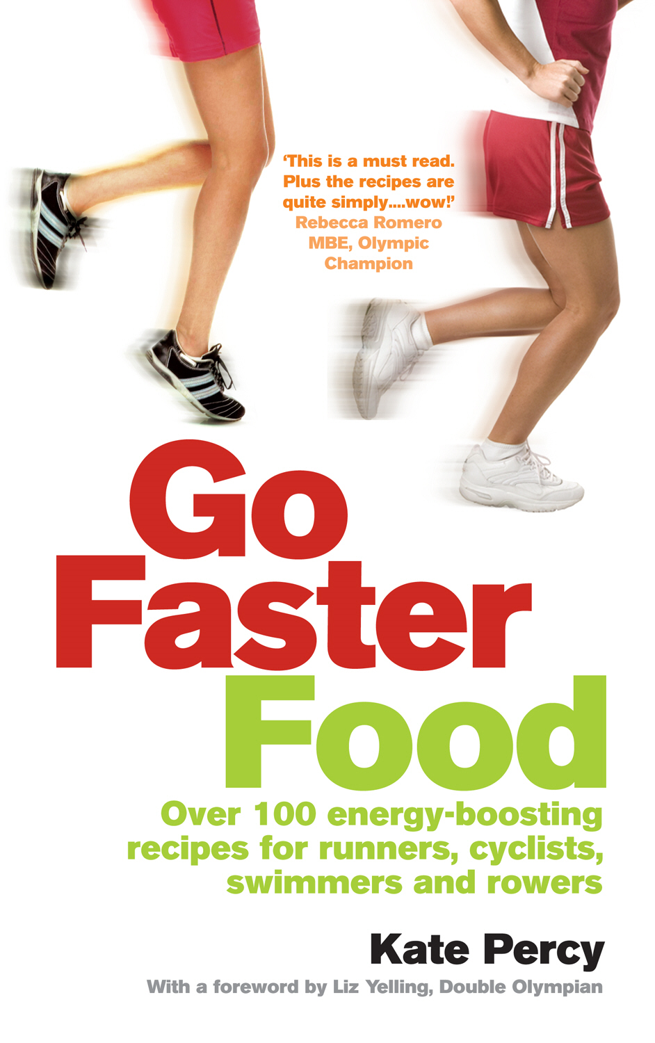 Go Faster Food Over 100 energy-boosting recipes for runners,  cyclists,  swimmers and rowers