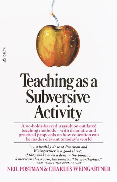 Teaching As a Subversive Activity By: Neil Postman