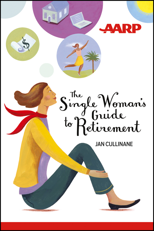 The Single Woman's Guide to Retirement By: Jan Cullinane