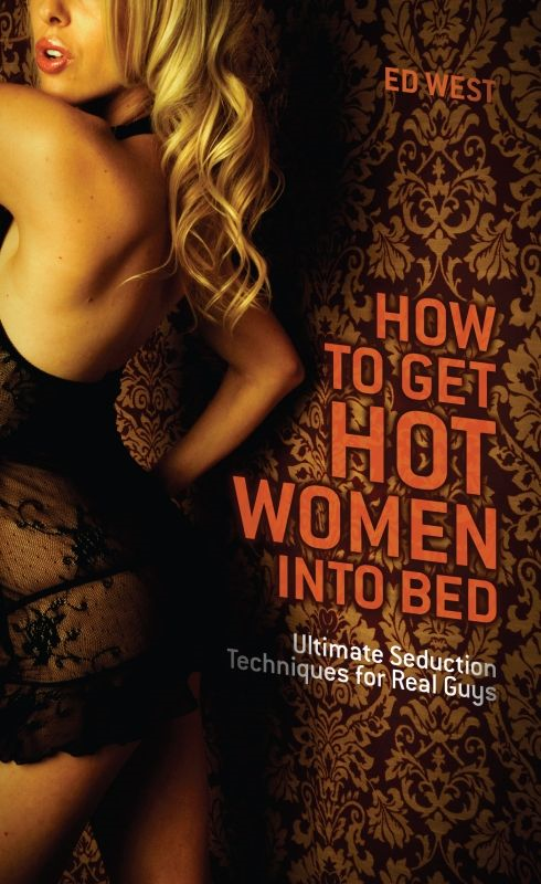 How to Get Hot Women into Bed By: Ed West