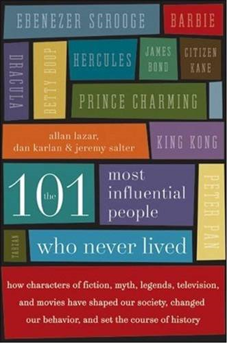 The 101 Most Influential People Who Never Lived By: Allan Lazar,Dan Karlan,Jeremy Salter