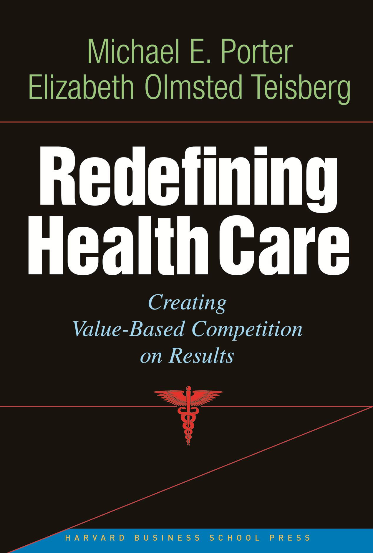 Redefining Health Care By: Elizabeth Olmsted Teisberg,Michael E. Porter